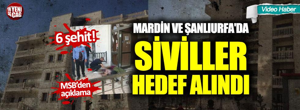 Mardin ve Şanlıurfa'da siviller hedef alındı: 6 şehit!