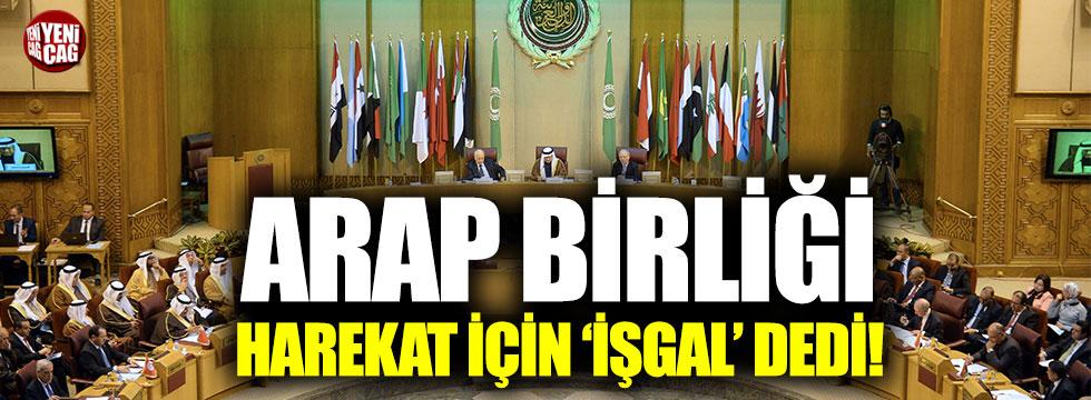 Arap Birliği, harekat için 'İşgal' dedi
