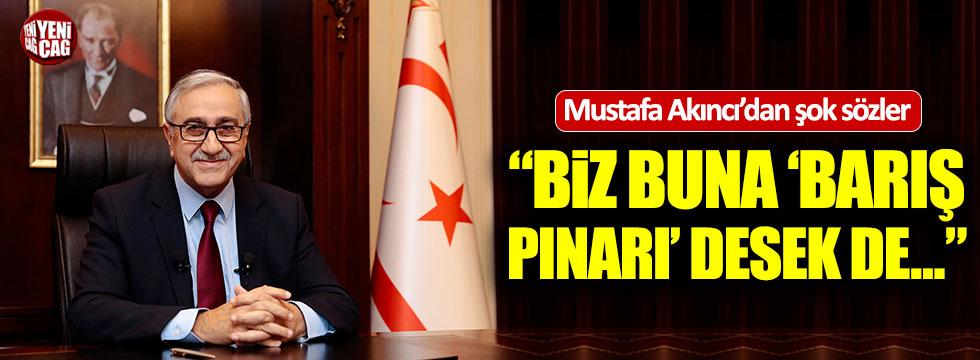Mustafa Akıncı'dan Barış Pınarı Operasyonu'yla ilgili şok sözler