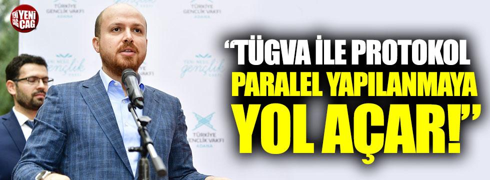 """""""TÜGVA ile protokol paralel yapılanmaya yol açar"""""""