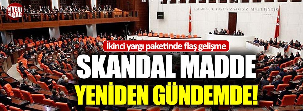 İkinci yargı paketinde skandal madde yeniden gündemde!