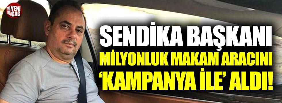 Sendika başkanı milyonluk makam aracını 'kampanya ile' aldı