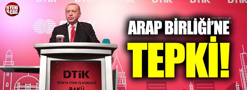 Erdoğan'dan Arap Birliği'ne tepki!
