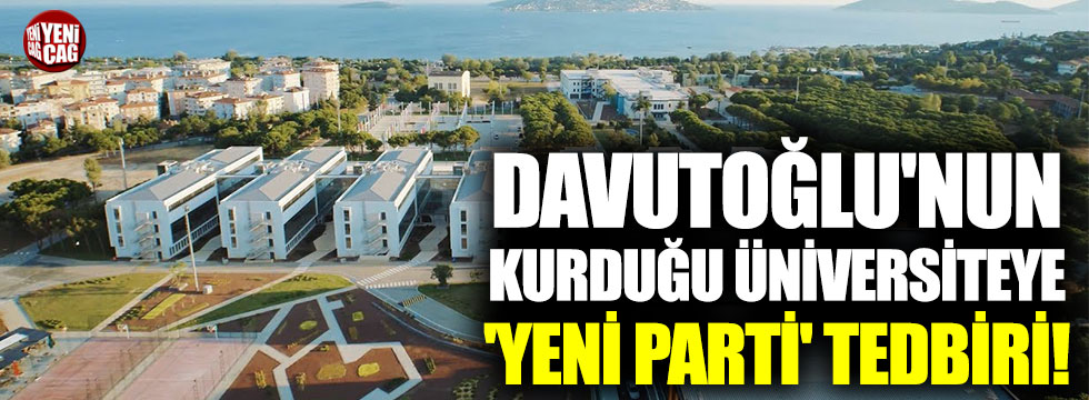 Davutoğlu'nun kurduğu üniversiteye 'yeni parti' tedbiri!