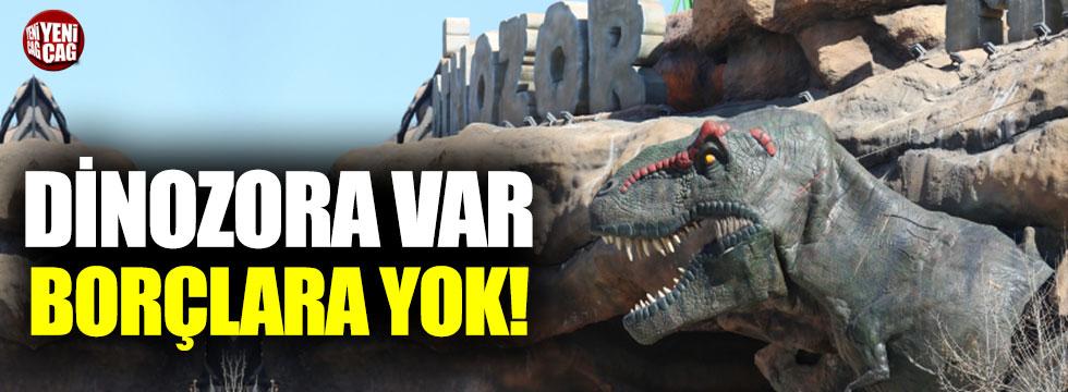 Dinozora var borçlara yok