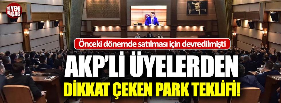 AKP'li üyelerden dikkat çeken park teklifi!