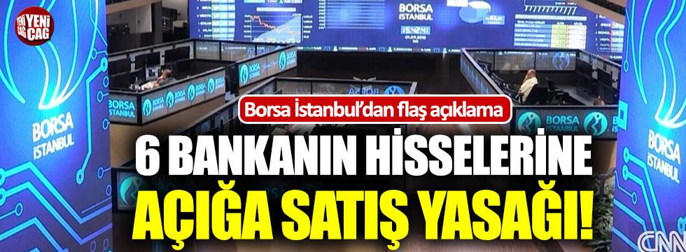 Borsa İstanbul'dan 6 bankanın hisselerine açığa satış yasağı!