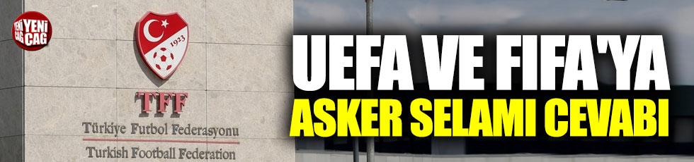 TFF'den UEFA ve FIFA'ya asker selamı cevabı