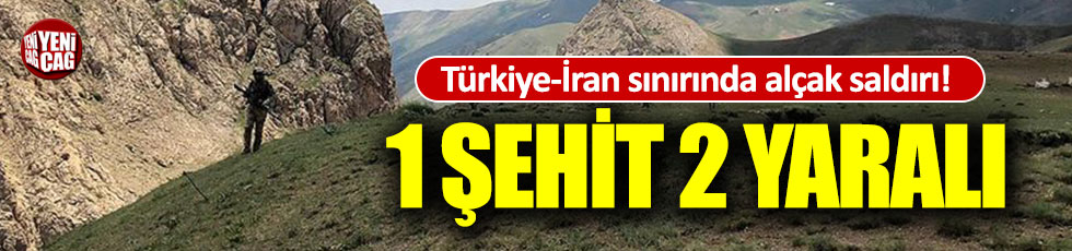 Türkiye-İran sınırında alçak saldırı:1 şehit