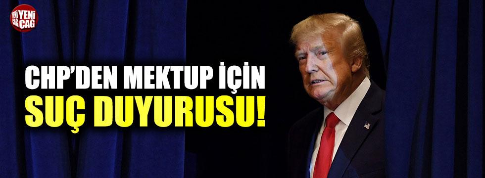 CHP'den Trump'un mektubuna  suç duyurusu!