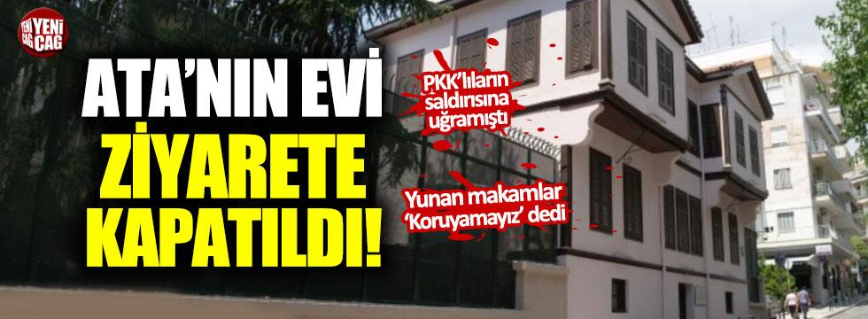 Atatürk'ün evi ziyarete kapatıldı!