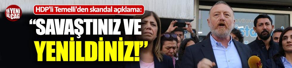 """HDP'li Temelli'den skandal açıklama: """"Savaştınız ve yenildiniz"""""""