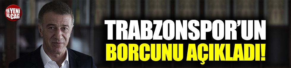 Ahmet Ağaoğlu, Trabzonspor'un borcunu açıkladı