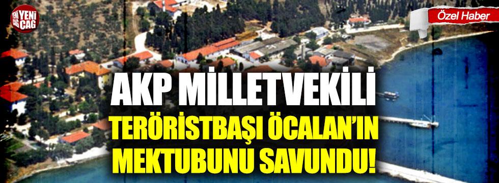 AKP Milletvekili teröristbaşı Öcalan'ın mektubunu savundu!