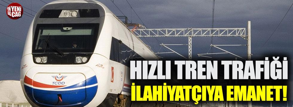 Hızlı tren trafiği ilahiyatçıya emanet!