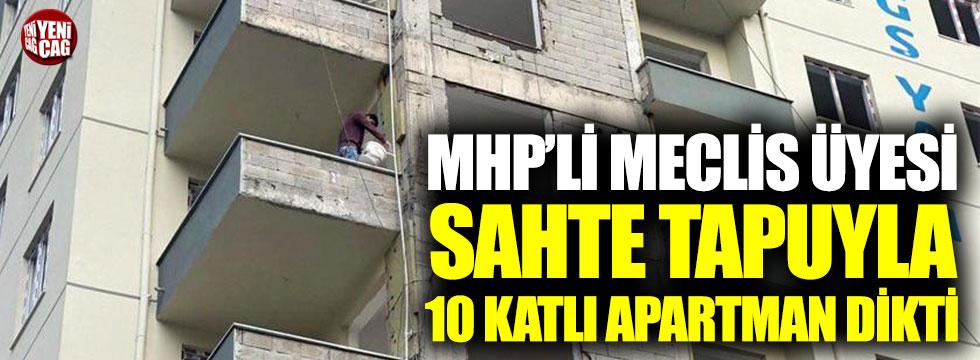 MHP'li meclis üyesi sahte tapuyla 10 katlı apartman dikti