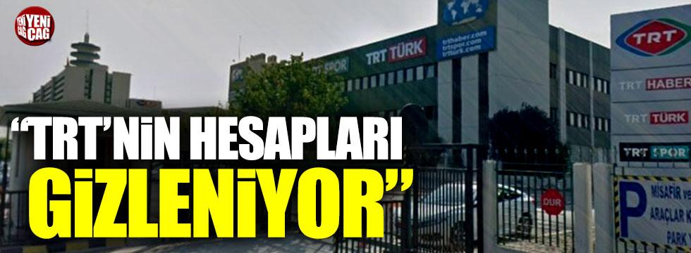 """""""TRT'nin hesapları gizleniyor"""""""