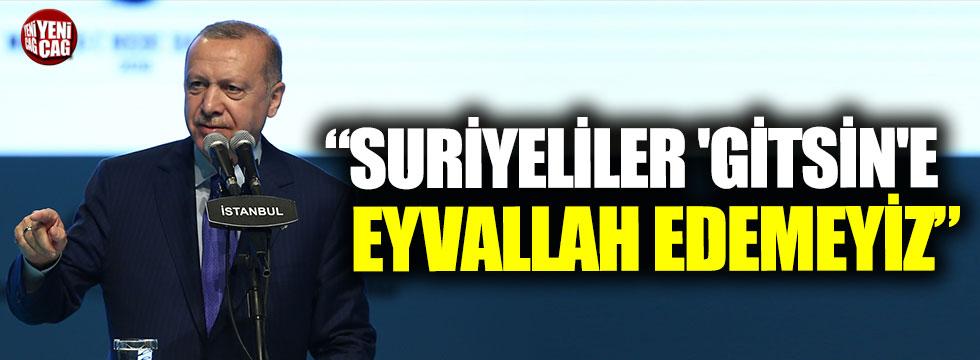 """Erdoğan: """"Suriyeliler 'gitsin'e eyvallah edemeyiz"""""""