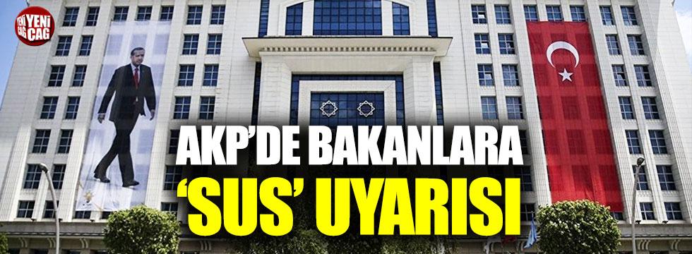 AKP'de bakanlara 'sus' uyarısı