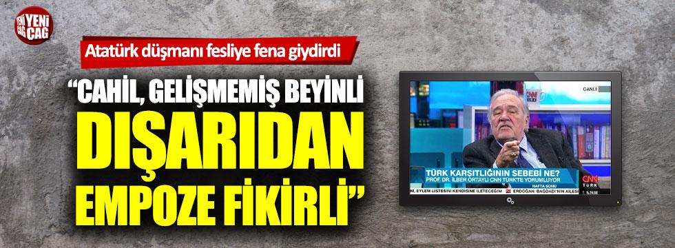 İlber Ortaylı, Atatürk düşmanı fesliye fena giydirdi