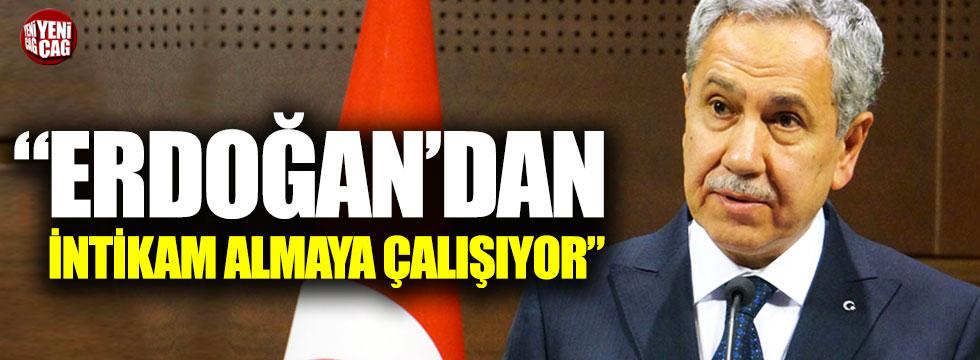 """""""Bülent Arınç, Erdoğan'dan intikam almaya çalışıyor"""""""