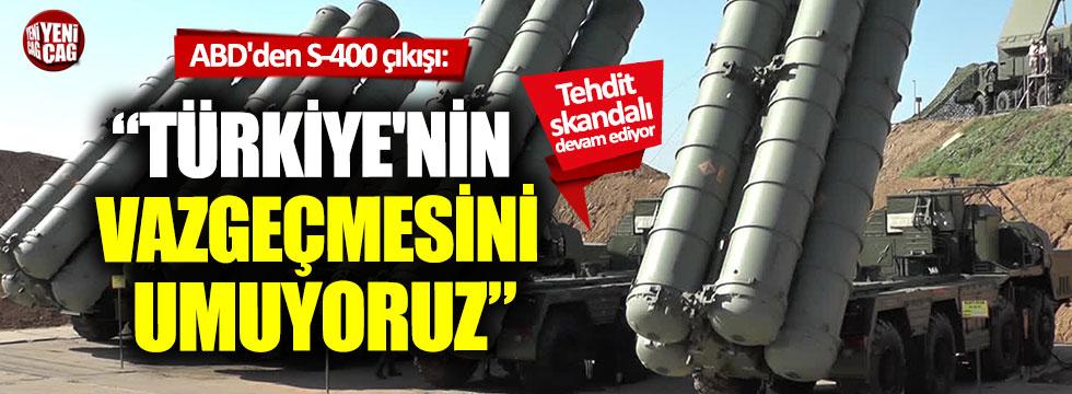 """ABD'den S-400 çıkışı: """"Türkiye'nin vazgeçmesini umuyoruz"""""""