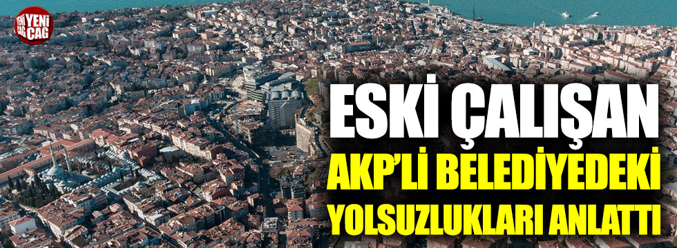 AKP'li belediyedeki yolsuzlukları anlattı