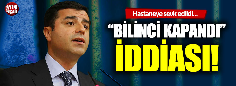 """Selahattin Demirtaş'ın bilinci kapandı"""