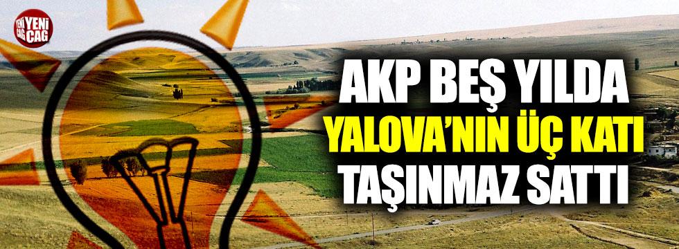 AKP beş yılda Yalova'nın üç katı büyüklüğünde taşınmaz sattı