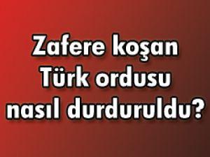 Zafere koşan Türk ordusu nasıl durduruldu?