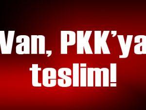 Van, PKK'ya teslim!